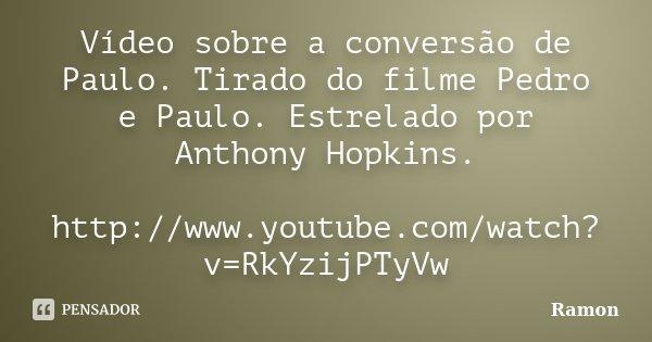 Vídeo sobre a conversão de Paulo. Tirado do filme Pedro e Paulo. Estrelado por Anthony Hopkins. http://www.youtube.com/watch?v=RkYzijPTyVw... Frase de ramon.
