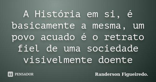 A História em si, é basicamente a mesma, um povo acuado é o retrato fiel de uma sociedade visivelmente doente... Frase de Randerson Figueiredo.