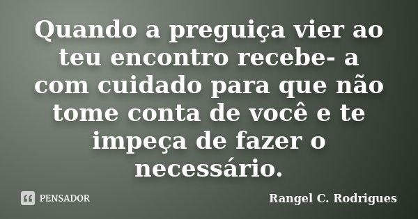 Quando A Preguiça Vier Ao Teu Encontro... Rangel C. Rodrigues