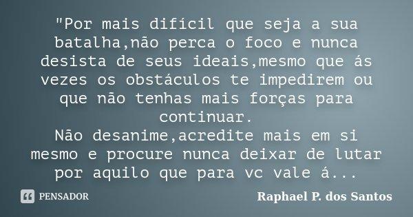 Por Mais Difícil Que Seja A Sua Raphael P Dos Santos