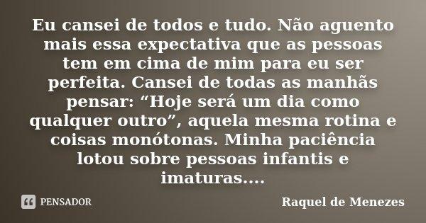 Eu Cansei De Todos E Tudo Não Aguento Raquel De Menezes