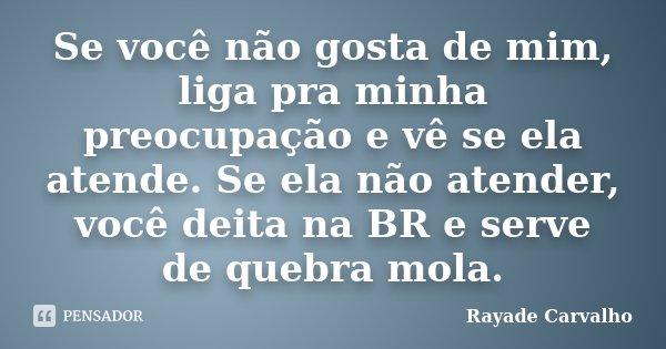 Se Você Não Gosta De Mim Liga Pra Rayade Carvalho