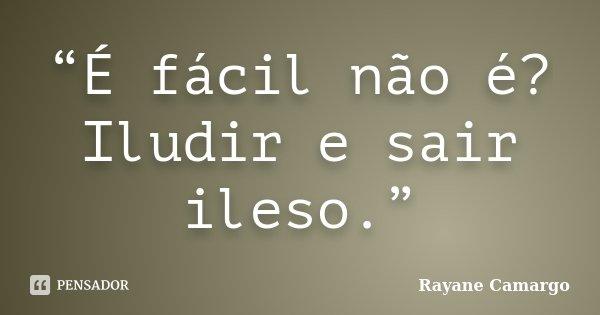"""""""É fácil não é? Iludir e sair ileso.""""... Frase de Rayane Camargo."""