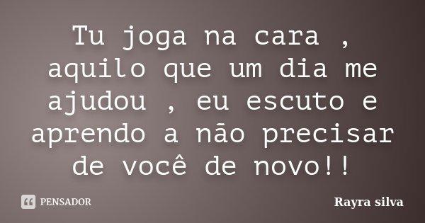Tu Joga Na Cara, Aquilo Que Um Dia Me... Rayra Silva