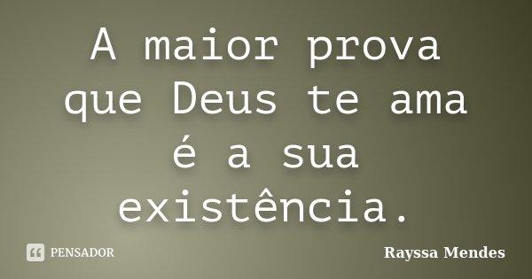 A maior prova que Deus te ama é a sua existência.... Frase de Rayssa Mendes.