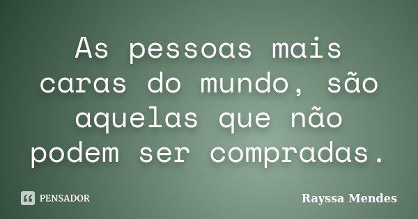 As pessoas mais caras do mundo, são aquelas que não podem ser compradas.... Frase de Rayssa Mendes.