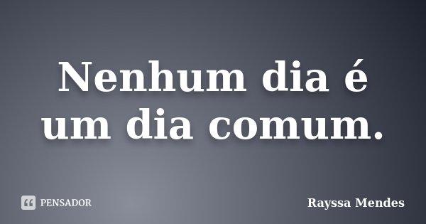Nenhum dia é um dia comum.... Frase de Rayssa Mendes.