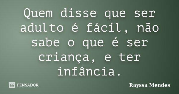 Quem disse que ser adulto é fácil, não sabe o que é ser criança, e ter infância.... Frase de Rayssa Mendes.