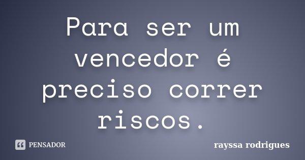 Para ser um vencedor é preciso correr riscos.... Frase de Rayssa Rodrigues.