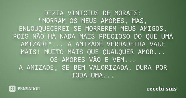 Dizia Vinicius De Morais Morram Recebi Sms