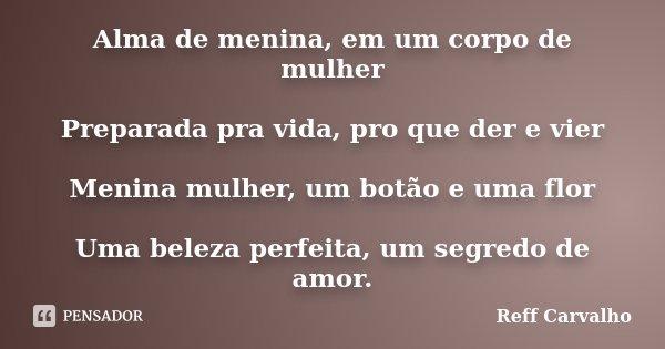 Alma De Menina, Em Um Corpo De Mulher... Reff Carvalho