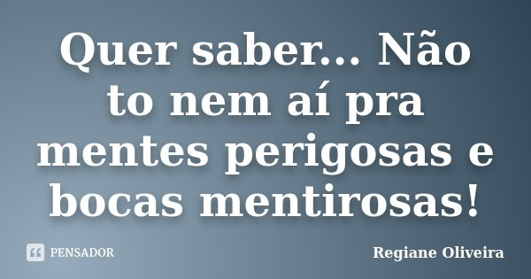 Quer Sabernão To Nem Aí Pra Mentes Regiane Oliveira