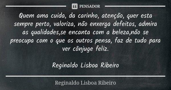 Quem Ama Cuida Da Carinho Atenção Reginaldo Lisboa Ribeiro