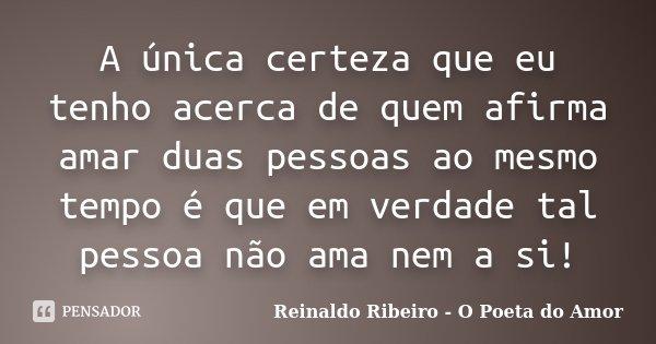 A única Certeza Que Eu Tenho Acerca De Reinaldo Ribeiro O Poeta