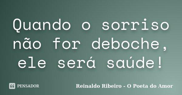 Quando O Sorriso Não For Deboche Ele Reinaldo Ribeiro