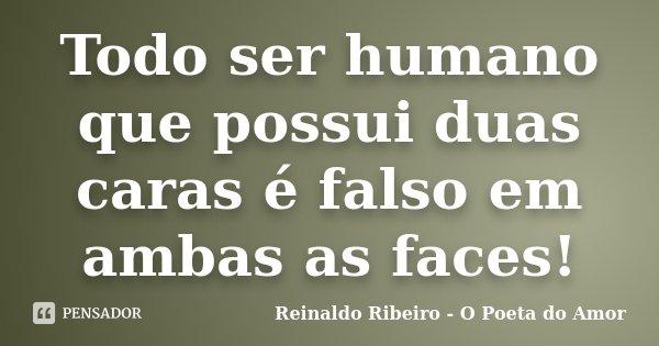 Todo Ser Humano Que Possui Duas Caras é Reinaldo Ribeiro O Poeta