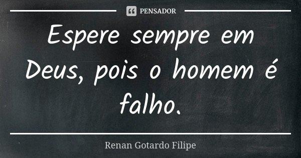 Espere Sempre Em Deus Pois O Homem é Renan Gotardo Filipe