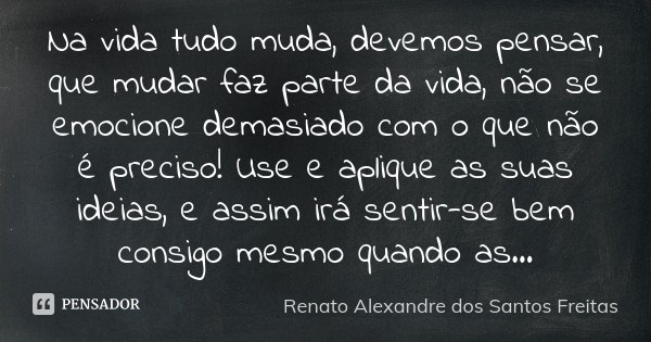 Na Vida Tudo Muda Devemos Pensar Que Renato Alexandre Dos Santos