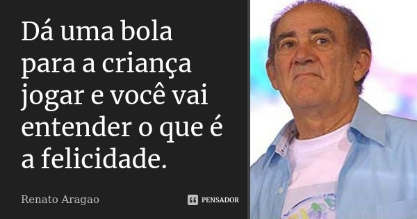 Dá Uma Bola Para A Criança Jogar E Renato Aragao