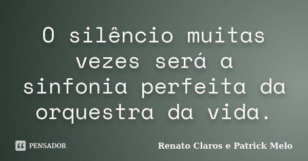 O silêncio muitas vezes será a sinfonia perfeita da orquestra da vida.... Frase de Renato Claros e Patrick Melo.