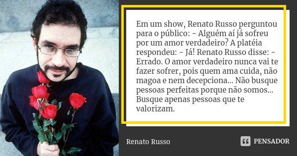 Em Um Show Renato Russo Perguntou Renato Russo