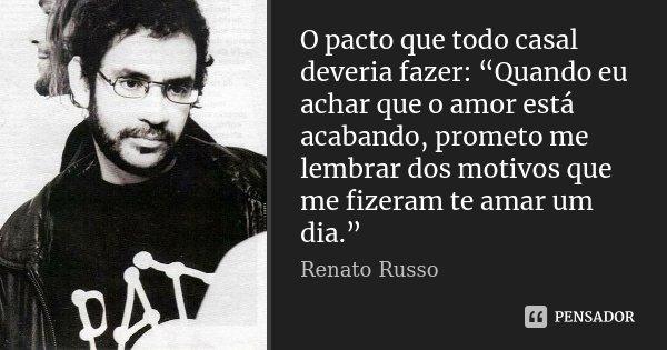 """O pacto que todo casal deveria fazer: """"Quando eu achar que o amor está acabando, prometo me lembrar dos motivos que me fizeram te amar um dia.""""... Frase de Renato Russo."""
