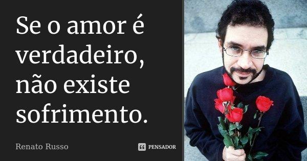 Se O Amor é Verdadeiro Não Existe Renato Russo