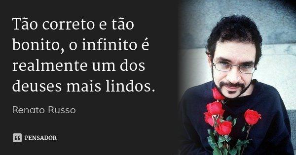Tão correto e tão bonito, o infinito é realmente um dos deuses mais lindos.... Frase de Renato Russo.