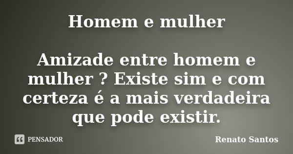 Homem E Mulher Amizade Entre Homem E Renato Santos