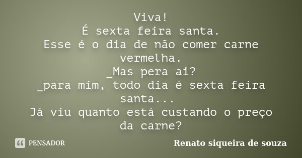Viva é Sexta Feira Santa Esse é O Renato Siqueira De Souza
