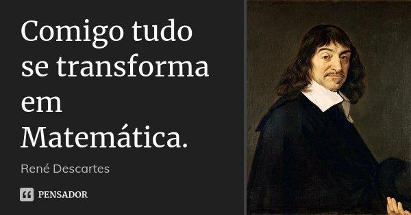 https://cdn.pensador.com/img/frase/re/ne/rene_descartes_comigo_tudo_se_transforma_em_matematica_ljr4jrd.jpg