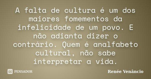 A Falta De Cultura é Um Dos Maiores Renée Venâncio