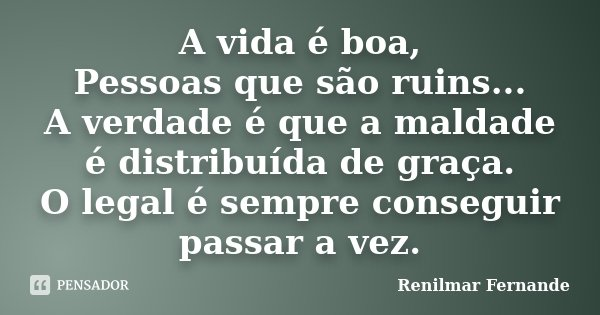 renilmar_fernande_a_vida_e_boa_pessoas_que_sao_ruins_a_l4wzn7q.jpg