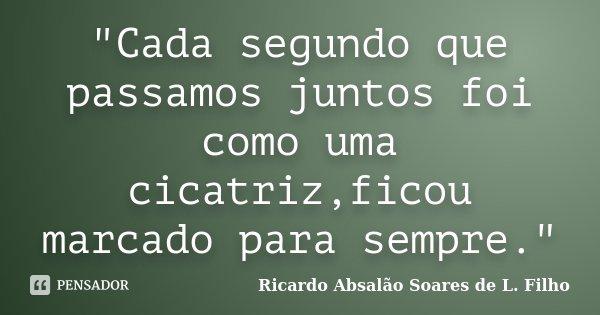 Cada Segundo Que Passamos Juntos Ricardo Absalão Soares De
