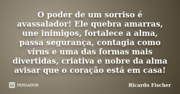 O Poder De Um Sorriso é Avassalador Ricardo Fischer
