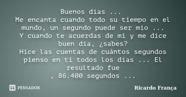 Buenos Días Me Encanta Cuando Todo Ricardo França