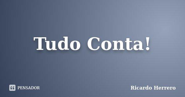 Tudo Conta!... Frase de Ricardo Herrero.