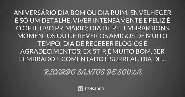 Aniversário Dia Bom Ou Dia Ruim Ricardo Santos De Souza