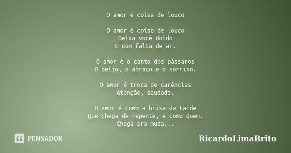O Amor é Coisa De Louco O Amor é Coisa Ricardolimabrito