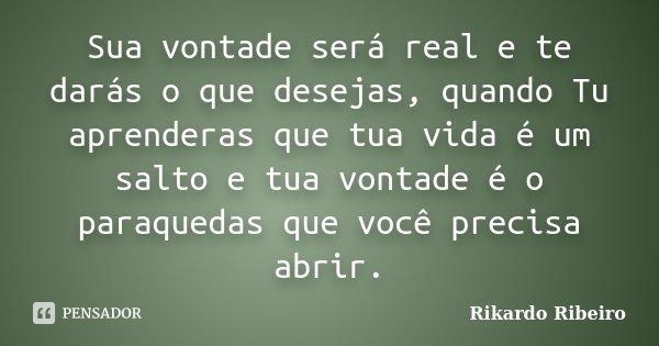 Sua Vontade Será Real E Te Darás O Que Rikardo Ribeiro