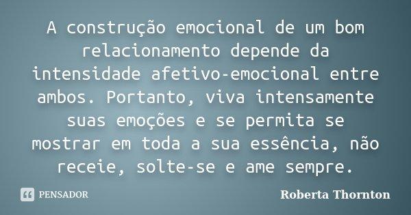 A construção emocional de um bom relacionamento depende da intensidade  afetivo-emocional entre ambos. e04d14b6bc27a