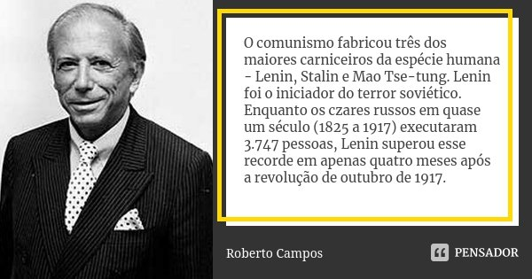 O Comunismo Fabricou Três Dos Maiores Roberto Campos