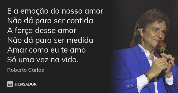 E A Emoção Do Nosso Amor Não Dá Para Roberto Carlos