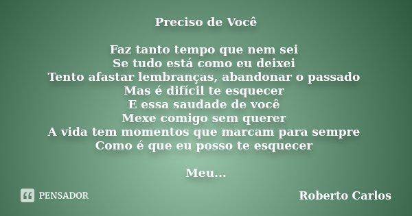 Preciso De Você Faz Tanto Tempo Que Nem... Roberto Carlos