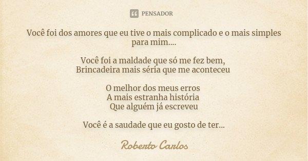 Você Foi Dos Amores Que Eu Tive O Mais Roberto Carlos
