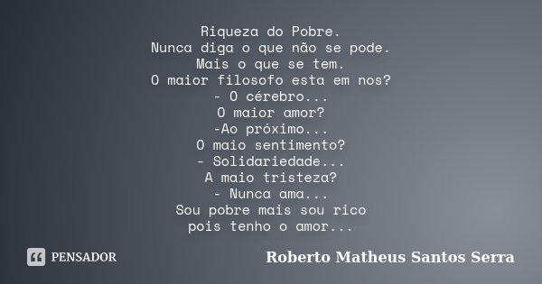 Riqueza Do Pobre Nunca Diga O Que Não Roberto Matheus Santos Serra
