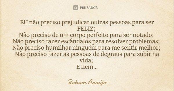 Eu Não Preciso Prejudicar Outras Robson Araújo