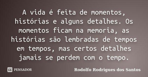 A Vida é Feita De Momentos Histórias Rodolfo Rodrigues Dos Santos