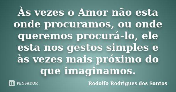 às Vezes O Amor Não Esta Onde Rodolfo Rodrigues Dos Santos