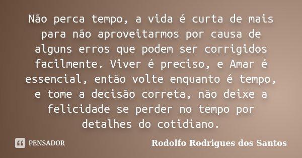 Não Perca Tempo A Vida é Curta De Rodolfo Rodrigues Dos Santos